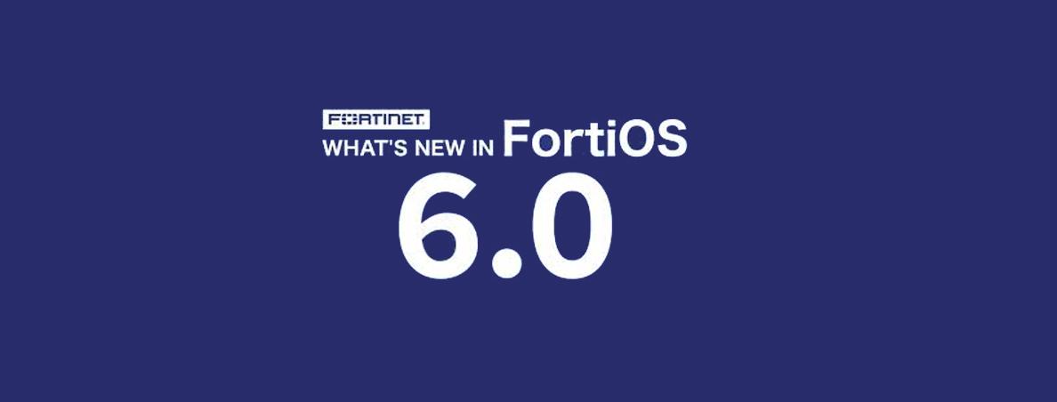 معرفی ویژگیهای امنیتی ارائهشده در بروزرسانی FortiOS 6.0
