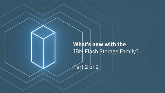 What's new with the IBM Flash Storage Family- Part 2